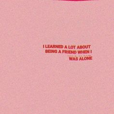 i learned a lot about being a friend when i was alone - quotes - Pretty Words, Beautiful Words, Cool Words, Mood Quotes, Life Quotes, Text Quotes, Under Your Spell, Les Sentiments, Quote Aesthetic
