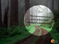 """An inconvenience is an adventure wrongly considered. Chesterton [Don't be unnerved by inconviences— turn them into adventures! G K Chesterton Quotes, Gk Chesterton, Amazing Quotes, Great Quotes, Quotes To Live By, Wise Quotes, Quotable Quotes, Inspirational Quotes, Cool Words"