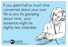 That's all you do is gossip about everyone. Even your own family says so.