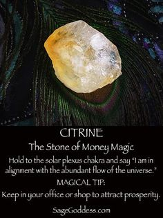 Citrine is the stone of Money Magic, keep a piece by your cash drawer or in your home office.