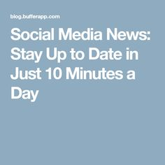 Social Media News: Stay Up to Date in Just 10 Minutes a Day