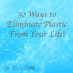 30 ways to eliminate plastic from your life
