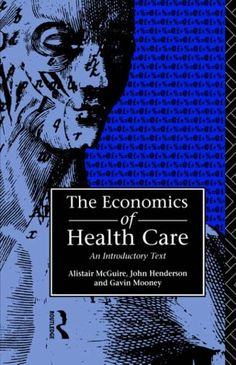 Alistair McGuire, John Henderson and Gavin Mooney (1988). The Economics of Health Care. Published by Routledge & Kegan Paul, London.