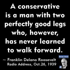 Who is a conservative?  - FDR  Oct. 26, 1939 #Liberal #Quotes