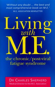 Living With M.E.: The Chronic, Post-viral Fatigue Syndrome: Amazon.co.uk: Dr Charles Shepherd: 9780091816797: Books
