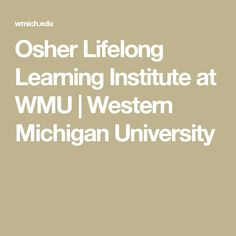 Osher Lifelong Learning Institute at WMU | Western Michigan University