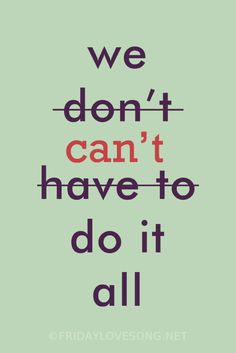 We can't do it all - A good reminder to all the moms and or overachievers out there.
