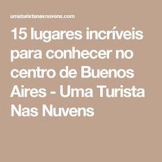 15 lugares incríveis para conhecer no centro de Buenos Aires - Uma Turista Nas Nuvens