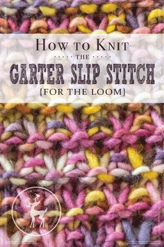 How to Knit the Garter Slip Stitch for the Loom | Vintage Storehouse & Co. {www.vintagestorehouse.com}