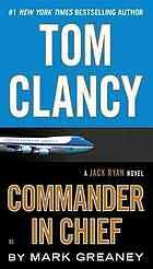 Tom Clancy commander-in-chief : a Jack Ryan novel