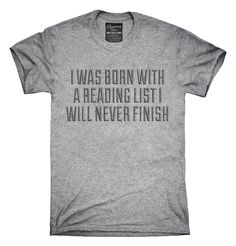 I Was Born With A Reading List I Will Never Finish T-Shirts, Hoodies, Tank Tops