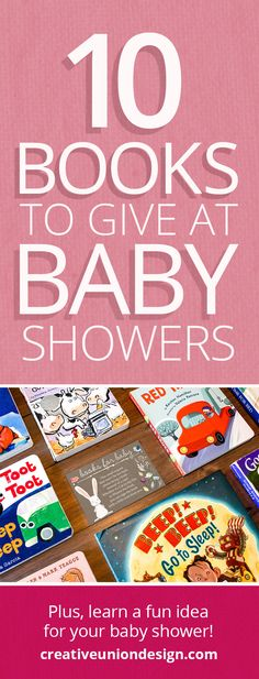 Our 10 Favorite Books to Give at Baby Showers  - Plus, a fun way to instead of giving a card with your gift!  #babyshowerideas #childrensbooks #babyshowergifts