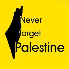 Never Forget Palestine.