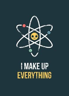 Never Trust an Atom - Atoms can't be trusted because they make up everything.