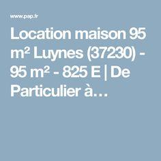 Location maison 95 m² Luynes (37230) - 95 m² - 825 E | De Particulier à…