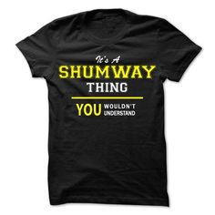 Its A SHUMWAY thing, you wouldnt understand !! - #graduation gift #gift for dad. LOWEST PRICE => https://www.sunfrog.com/Names/Its-A-SHUMWAY-thing-you-wouldnt-understand-.html?68278
