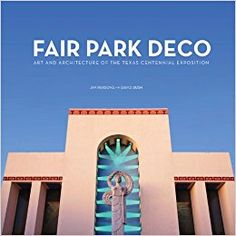 Great illustrated Texas book #2: Fair Park Deco: Art and Architecture of the Texas Centennial Exposition: Jim Parsons, David Bush: 9780875655017: Amazon.com: Books
