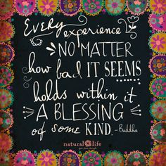 Every experience holds a blessing.  : ) #quotes #blessings #bekind