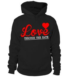 Love Though The Hate  valentine day   => Check out this shirt by clicking the image, have fun :) Please tag, repin & share with your friends who would love it. Perfect Matching Couple Shirt, Valentine's Day Shirt, anniversaries shirt #valentines #love # #hoodie #ideas #image #photo #shirt #tshirt #sweatshirt #tee #gift #perfectgift #birthday #Christmas