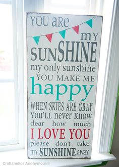 You are my Sunshine, my only sunshine... Handmade painted sign giveaway  http://www.craftaholicsanonymous.net/barn-owl-primitives-100-giveaway