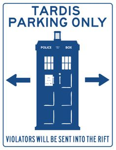 TARDIS parking only. I need to pout this on the parking space in front of my apartment to save my spot...