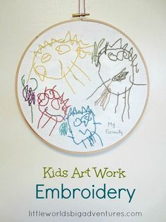 Kids Art Work Embroidery: turn children's special drawings into embroidered keepsakes. These make great gifts and are the perfect mommy project! | Little Worlds Big Adventures