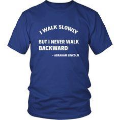 "[product_style]-Happy President's Day - "" I walk slowly, but I never walk Backward - Abraham Linkoln "" - original custom made t-shirts.-Teelime"