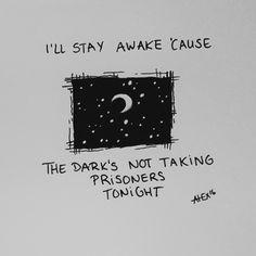 Eu ficarei acordado porque o escuro não está tomando prisioneiros esta noite Image result for Ode to sleep lyrics
