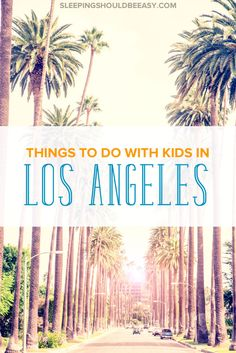 Looking for realistic things to do in Los Angeles with kids? These ideas are both family friendly and fun to do on your next trip to Los Angeles.