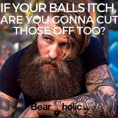 Stay Strong & Don't Cut Your Balls Off #BeRealMan From Beardoholic.com