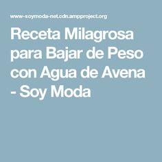 Receta Milagrosa para Bajar de Peso con Agua de Avena - Soy Moda