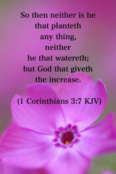 2 Cor. 3:7. ...God gives the increase...