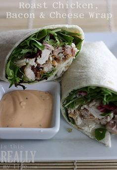 Roasted chicken, bacon & cheese wrap (using a rotisserie chicken--yum!)  SUPER easy and the buffalo ranch is perfect as a side.