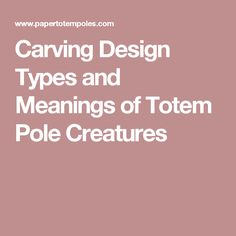 Carving Design Types and Meanings of Totem Pole Creatures