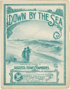 Down by the sea / words and music by Augusta Howe Chambers.