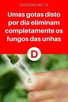 Eliminar fungos | Umas gotas disto por dia eliminam completamente os fungos das unhas | Umas gotas disto por dia eliminam completamente os fungos das unhas
