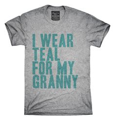 I Wear Teal For My Granny Awareness Support T-shirts, Hoodies,