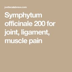 Symphytum officinale 200 for joint, ligament, muscle pain