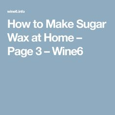 How to Make Sugar Wax at Home – Page 3 – Wine6