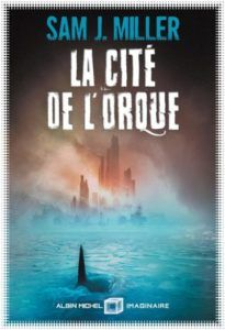 Mon avis sur La cité de l'orque de Sam J. Miller, un roman cyberpunk dans un univers post-apo maîtrisé mais dont les personnages manquent un peu de chaleur humaine.