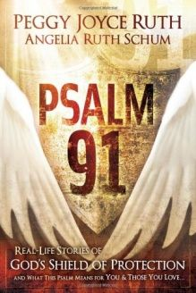 Psalm 91  Real-Life Stories of God's Shield of Protection And What This Psalm Means for You & Those You Love, 978-1616381479, Peggy Joyce Ruth, Charisma House; Revised edition