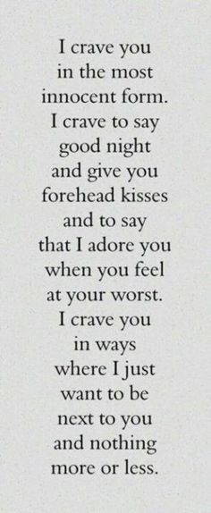 Yes. And right now, I crave you more than ever. I miss you so much, it's all I can think about--you are all I can think about--not like that's anything new. But I hate the long distance--sometimes I miss you so much it hurts. I love you so so very much.