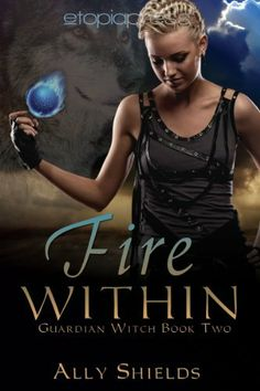 Fire Within (Guardian Witch) by Ally Shields, http://www.amazon.com/dp/B00BQN1YUU/ref=cm_sw_r_pi_dp_O8Worb0V2K6NF