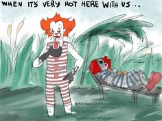 Penny: when it's very hot here with us … you find us like that.Drawings commissions are always oo open! IT Pennywise: Hot. Scary Stuff, Random Stuff, Two Pennies, Cute Clown, Mine Mine, Romantic Dinners, Creepypasta, Clowns, Horror Movies
