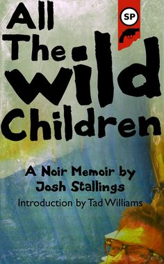 All the Wild Children, Noir Memoir by Josh Stallings Tidy Books, New Books, Books To Read, Tad Williams, Old Adage, Wild Child, Summer Of Love, Nonfiction Books, Memoirs