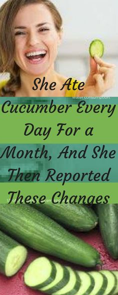 /ate-cucumber-every-day-month-reported-changes/