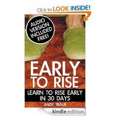 The Early To Rise Experience: Learn To Rise Early in 30 Days (Early To Rise Series). This book changed my life in May 2013.  I am now an early riser and get loads done everyday!