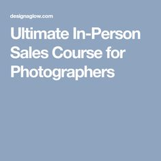 Ultimate In-Person Sales Course for Photographers