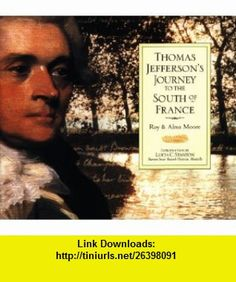 Thomas Jeffersons Journey to the South of France (9781556708923) Roy Moore, Alma Moore, Thomas Jefferson, Lucia C. Stanton , ISBN-10: 1556708920  , ISBN-13: 978-1556708923 ,  , tutorials , pdf , ebook , torrent , downloads , rapidshare , filesonic , hotfile , megaupload , fileserve