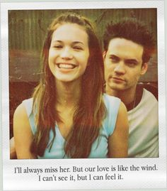 "I'll always miss her. But our love is like the wind. I can't see it, but I can feel it. - ""A walk to remember"""